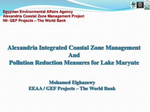 Mohamed Elghazawy EEAA / GEF Projects – The World Bank Alexandria Integrated Coastal Zone Management And Pollution Reducti...
