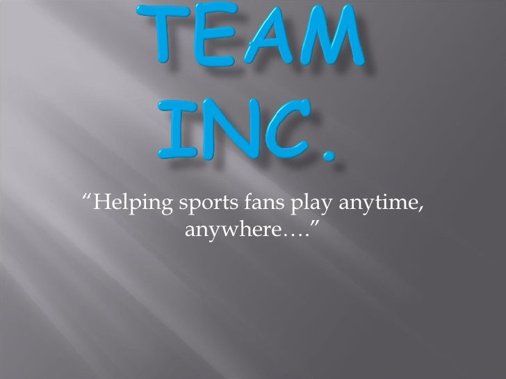 """ Helping sports fans play anytime, anywhere…."""