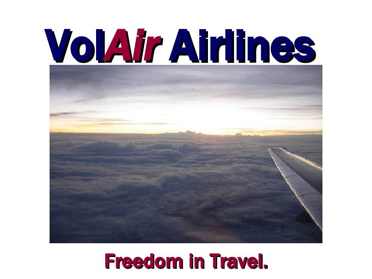 <ul><li>Vol Air  Airlines </li></ul>Freedom in Travel.