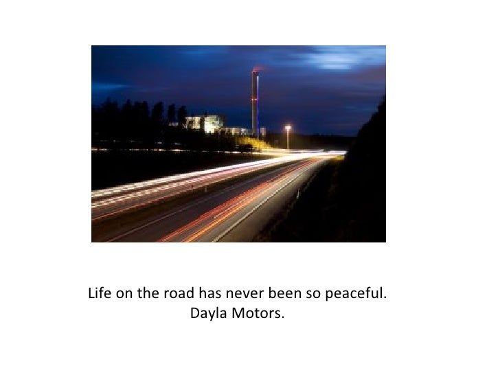 Life on the road has never been so peaceful. Dayla Motors.