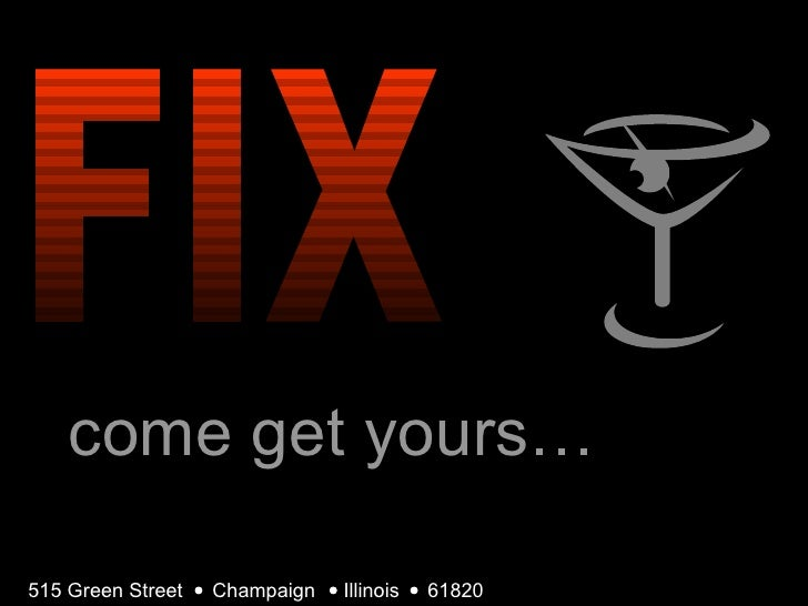 FIX come get yours… 515 Green Street    Champaign  Illinois  61820