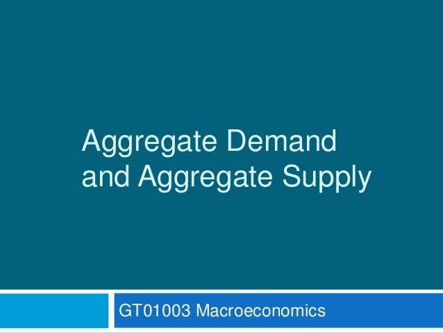Aggregate Demandand Aggregate SupplyGT01003 Macroeconomics