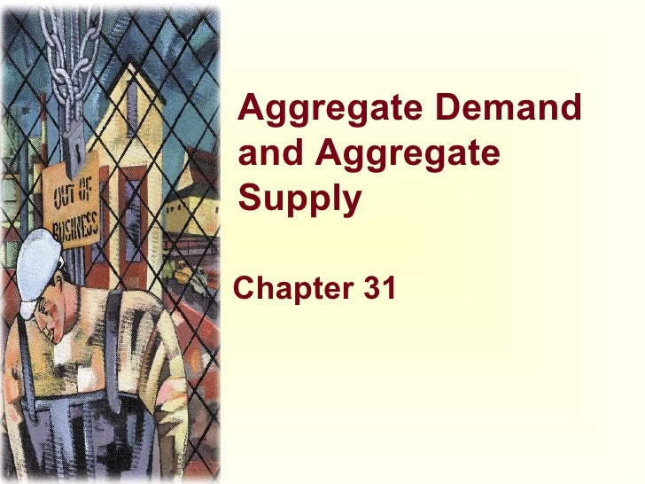 Aggregate Demand and Aggregate Supply Chapter 31