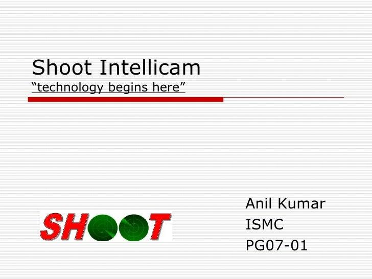 "Shoot Intellicam ""technology begins here"" Anil Kumar ISMC PG07-01"