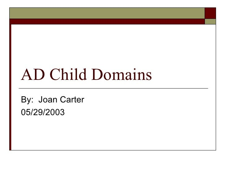 AD Child Domains By:  Joan Carter 05/29/2003