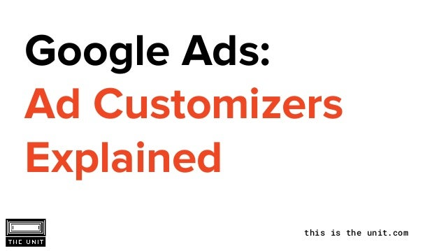 this is the unit.com Google Ads: Ad Customizers Explained