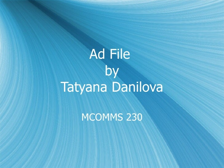 Ad File  by Tatyana Danilova MCOMMS 230