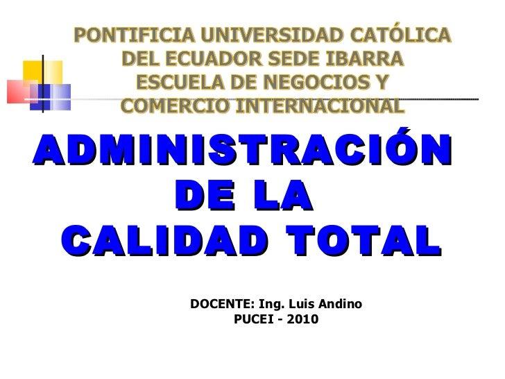 ADMINISTRACIÓN  DE LA  CALIDAD TOTAL DOCENTE: Ing. Luis Andino PUCEI - 2010