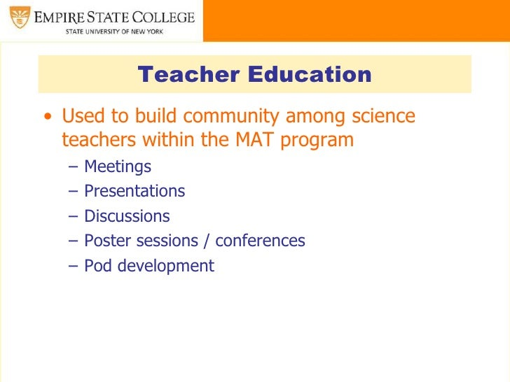 Teacher Education• Used to build community among science  teachers within the MAT program  –   Meetings  –   Presentations...