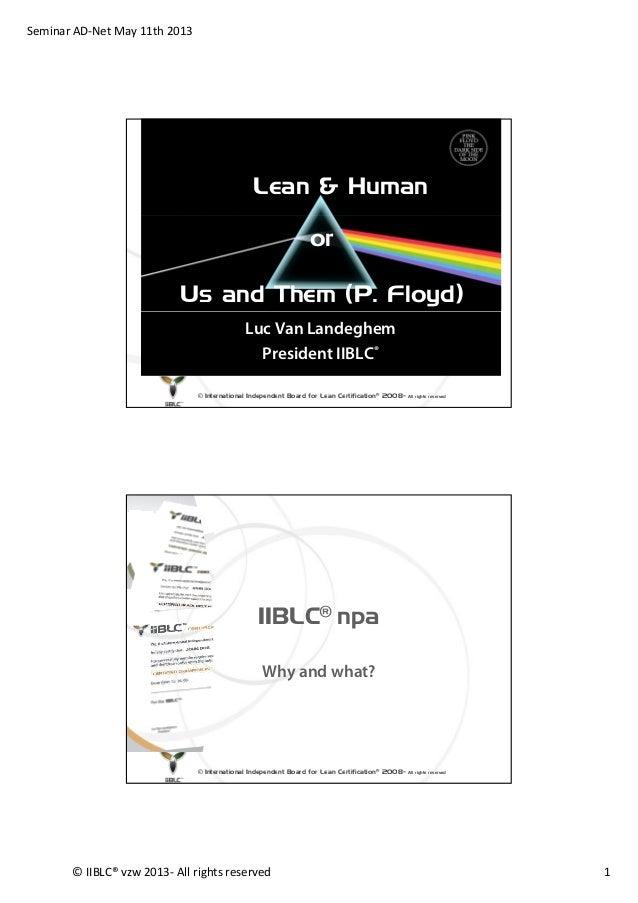 SeminarAD‐NetMay11th2013©IIBLC®vzw2013‐ Allrightsreserved 1Lean & HumanorUs and Them (P. Floyd)© International In...
