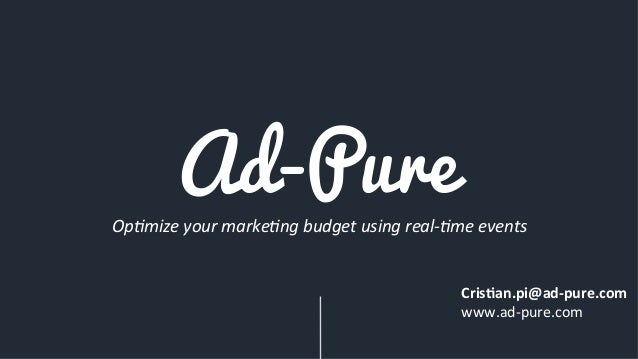 Ad-Pure Op#mize  your  marke#ng  budget  using  real-‐#me  events   Cris%an.pi@ad-‐pure.com     www.ad...
