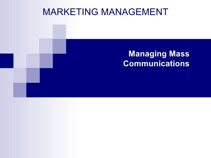 MARKETING MANAGEMENT Managing Mass Communications