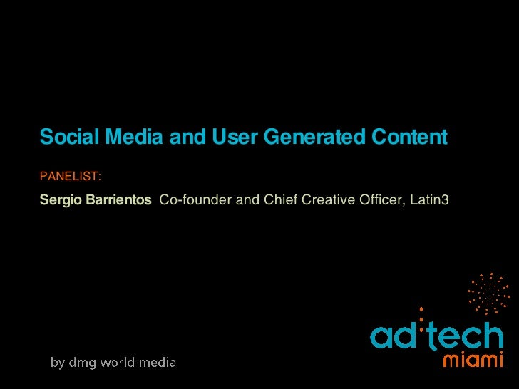 Social Media and User Generated Content PANELIST: Sergio Barrientos   Co-founder and Chief Creative Officer, Latin3