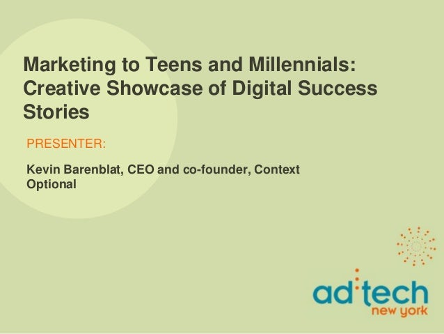 PRESENTER: Marketing to Teens and Millennials: Creative Showcase of Digital Success Stories Kevin Barenblat, CEO and co-fo...
