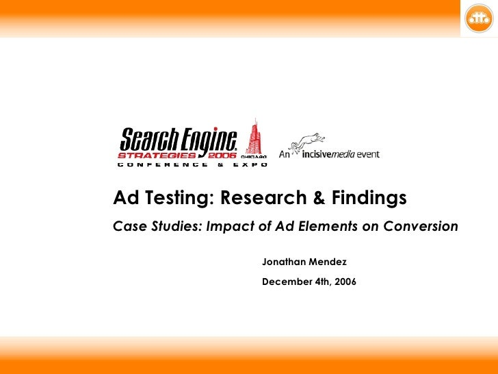 Ad Testing: Research & Findings Case Studies: Impact of Ad Elements on Conversion Jonathan Mendez   December 4th, 2006