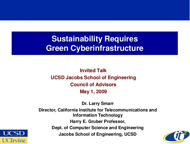 Sustainability Requires    Green Cyberinfrastructure                 Invited Talk      UCSD Jacobs School of Engineering  ...