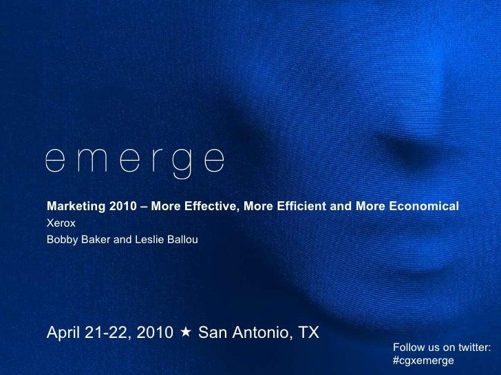 April 21-22, 2010    San Antonio, TX Marketing 2010 – More Effective, More Efficient and More Economical  Xerox Bobby Bak...