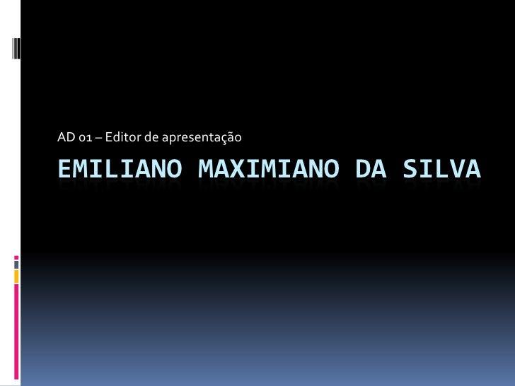 AD 01 – Editor de apresentação<br />Emiliano Maximiano da silva<br />