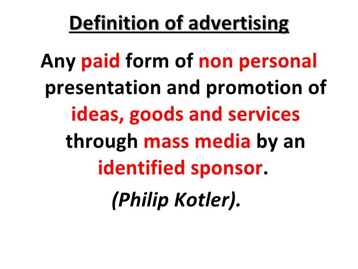 Definition of advertising <ul><li>Any  paid  form of  non personal  presentation and promotion of  ideas, goods and servic...