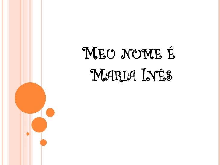 MEU NOME É  MARIA INÊS
