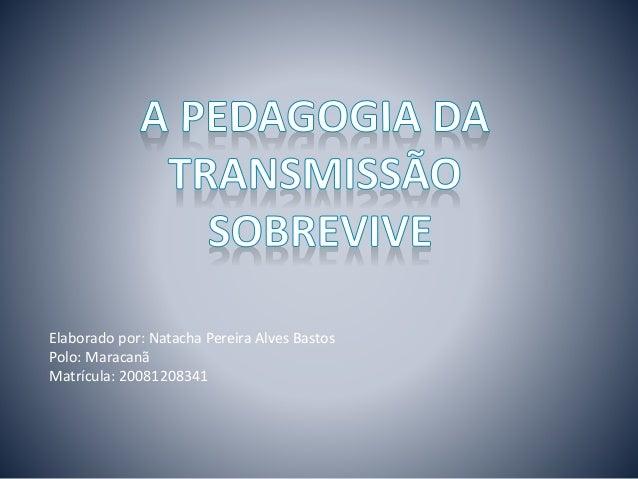 Elaborado por: Natacha Pereira Alves Bastos Polo: Maracanã Matrícula: 20081208341