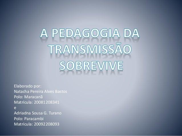 Elaborado por: Natacha Pereira Alves Bastos Polo: Maracanã Matrícula: 20081208341 e Adriadna Sousa G. Turano Polo: Paracam...