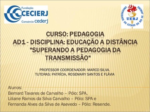 Alunos: Bernard Tavares de Carvalho – Pólo: SPA, LilianeRamos da Silva Carvalho – Pólo: SPA e Fernanda Alves da Silva de ...