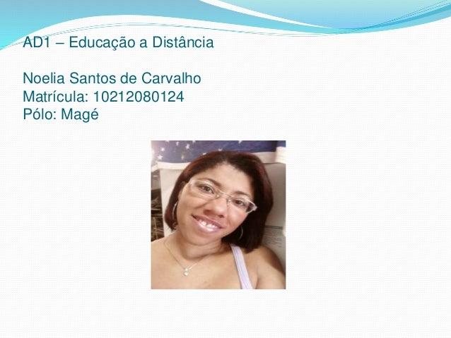 AD1 – Educação a Distância Noelia Santos de Carvalho Matrícula: 10212080124 Pólo: Magé