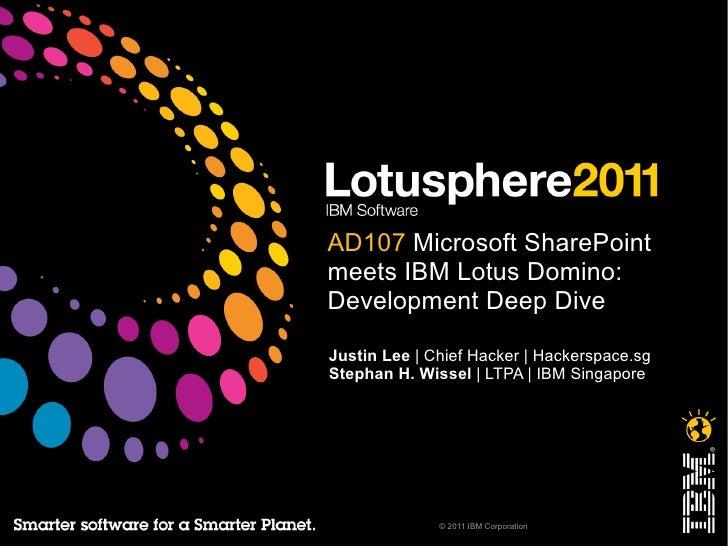 AD107 Microsoft SharePointmeets IBM Lotus Domino:Development Deep DiveJustin Lee | Chief Hacker | Hackerspace.sgStephan H....