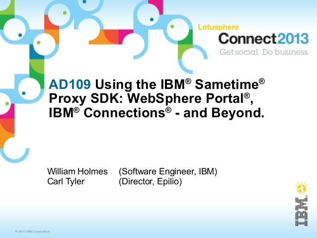 AD109 Using the IBM® Sametime®                     Proxy SDK: WebSphere Portal®,                     IBM® Connections® - a...