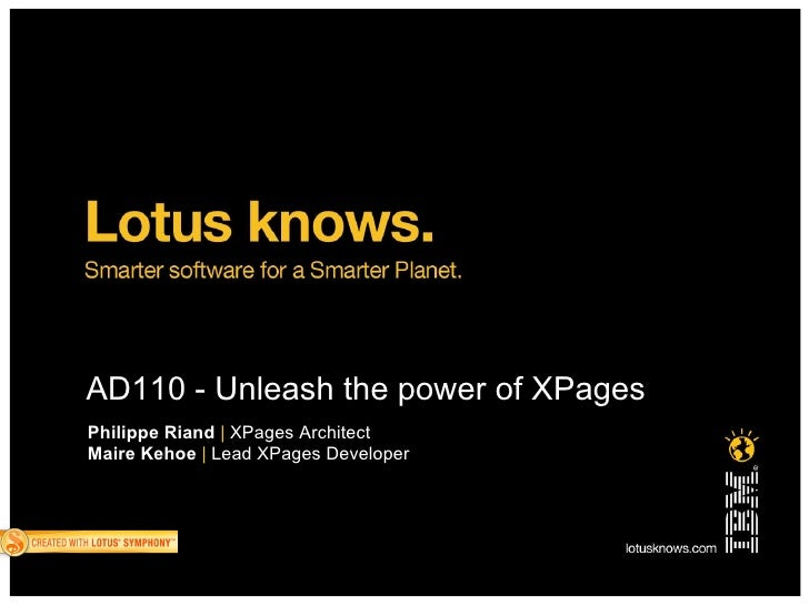 AD110 - Unleash the power of XPages Philippe Riand | XPages Architect Maire Kehoe | Lead XPages Developer