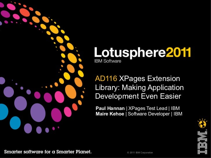 AD116 XPages ExtensionLibrary: Making ApplicationDevelopment Even EasierPaul Hannan | XPages Test Lead | IBMMaire Kehoe | ...