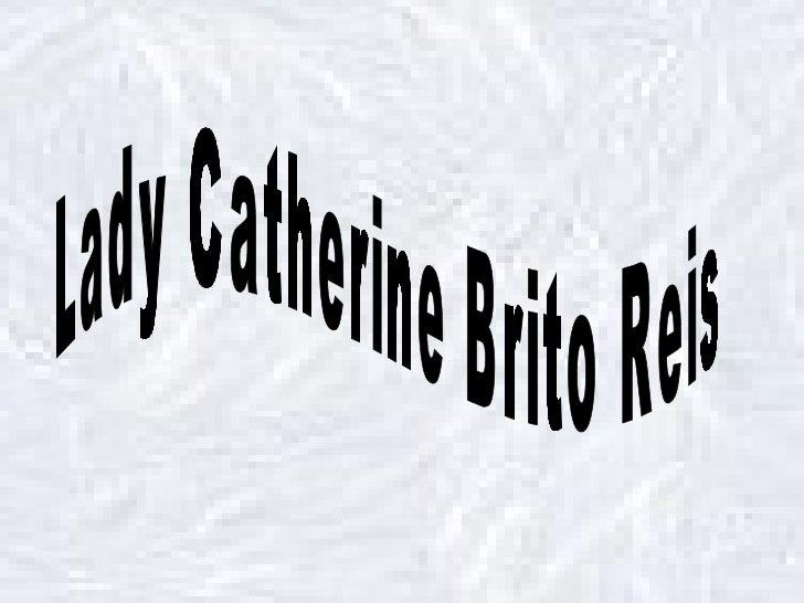 Lady Catherine Brito Reis