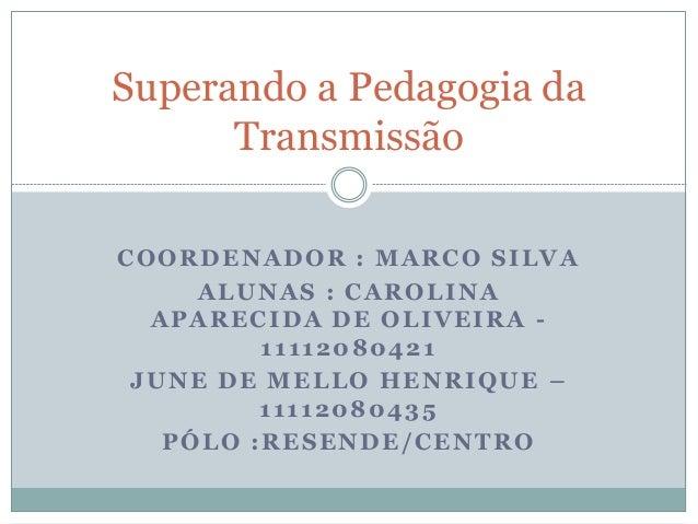 COORDENADOR : MARCO SILVA ALUNAS : CAROLINA APARECIDA DE OLIVEIRA - 11112080421 JUNE DE MELLO HENRIQUE – 11112080435 PÓLO ...