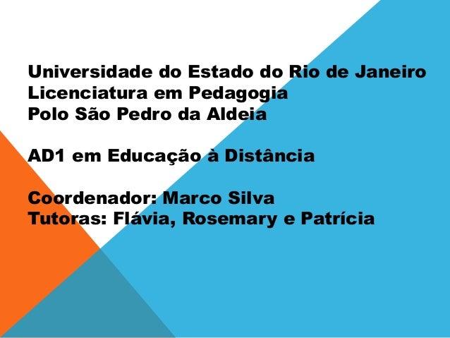 Universidade do Estado do Rio de Janeiro Licenciatura em Pedagogia Polo São Pedro da Aldeia AD1 em Educação à Distância Co...