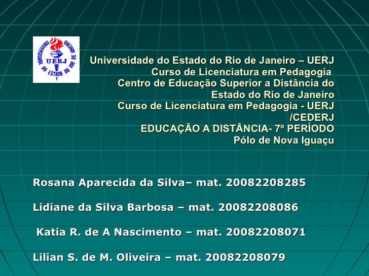 Universidade do Estado do Rio de Janeiro – UERJ Curso de Licenciatura em Pedagogia   Centro de Educação Superior a Distânc...