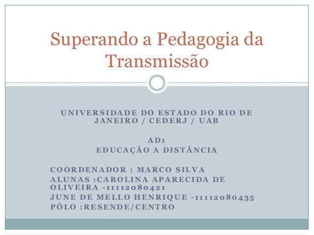 UNIVERSIDADE DO ESTADO DO RIO DE JANEIRO / CEDERJ / UAB AD1 EDUCA ÇÃO A DISTÂ NCIA COORDENADOR : MARCO SILVA ALUNAS :CAROL...