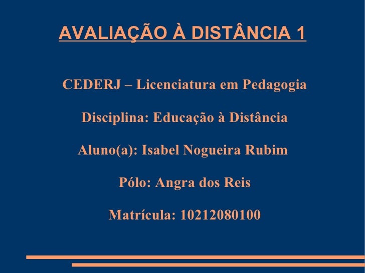 AVALIAÇÃO À DISTÂNCIA 1CEDERJ – Licenciatura em Pedagogia  Disciplina: Educação à Distância  Aluno(a): Isabel Nogueira Rub...