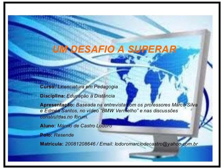 <ul><li>UM DESAFIO A SUPERAR </li></ul>Curso:   Licenciatura em Pedagogia Disciplina:   Educação à Distância Apresentação:...