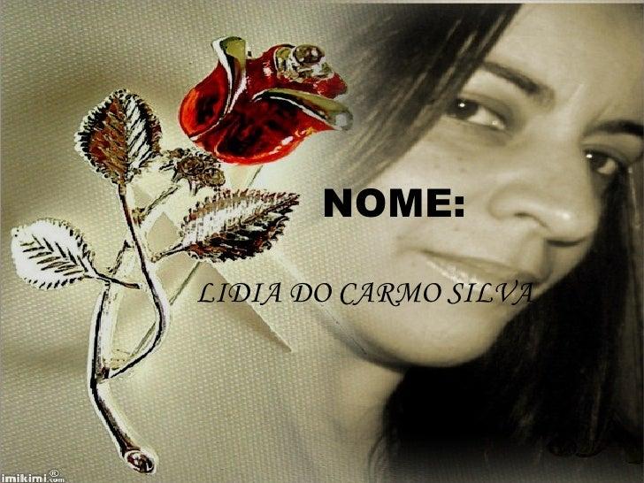 NOME: LIDIA DO CARMO SILVA