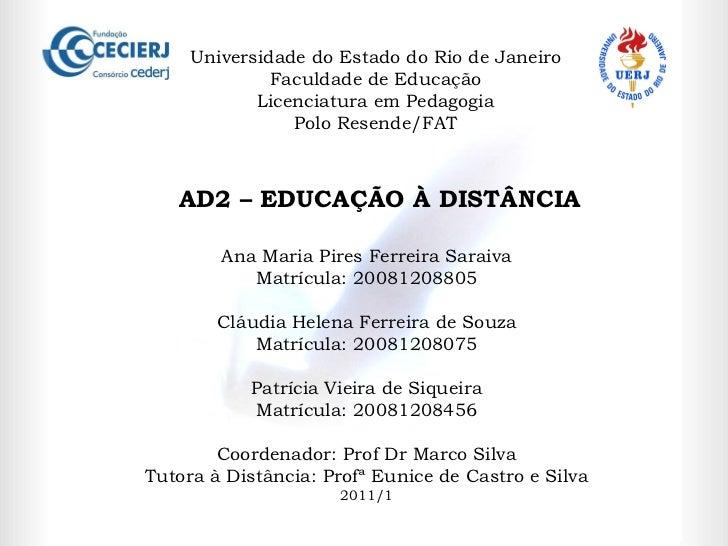 Universidade do Estado do Rio de Janeiro Faculdade de Educação Licenciatura em Pedagogia Polo Resende/FAT  AD2 – EDUCAÇÃO ...