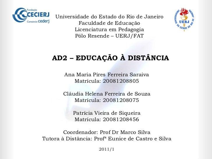 Universidade do Estado do Rio de Janeiro Faculdade de Educação Licenciatura em Pedagogia Pólo Resende – UERJ/FAT  AD2 – ED...
