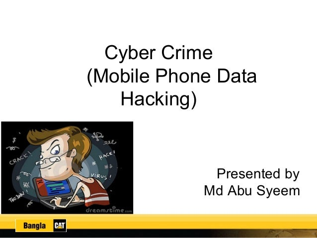 Cyber Crime (Mobile Phone Data Hacking) Presented by Md Abu Syeem