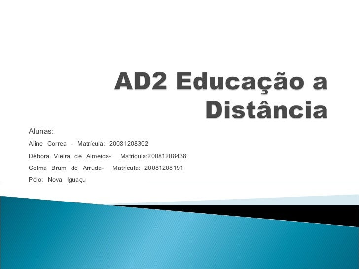 Alunas:  Aline Correa – Matrícula: 20081208302 Débora Vieira de Almeida-  Matrícula:20081208438 Celma Brum de Arruda-  Mat...