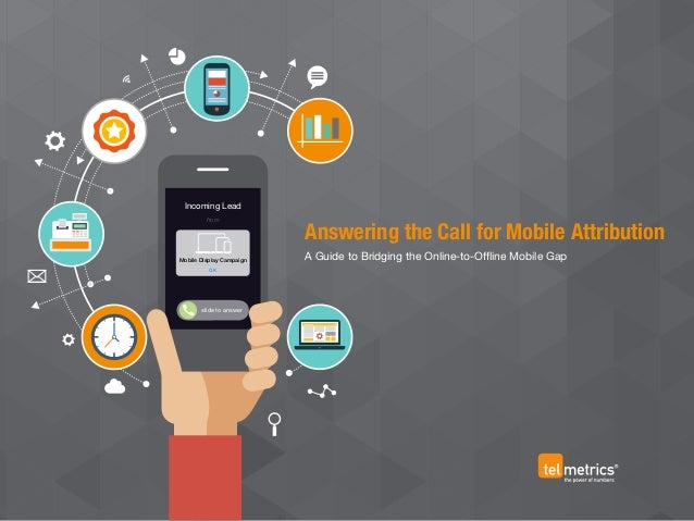 Incoming Lead from slide to answer Mobile Display Campaign OK Answering the Call for Mobile Attribution A Guide to Bridgin...