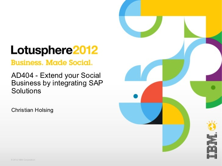 AD404 - Extend your SocialBusiness by integrating SAPSolutionsChristian Holsing© 2012 IBM Corporation