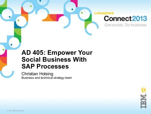 AD 405: Empower Your                  Social Business With                  SAP Processes                  Christian Holsi...
