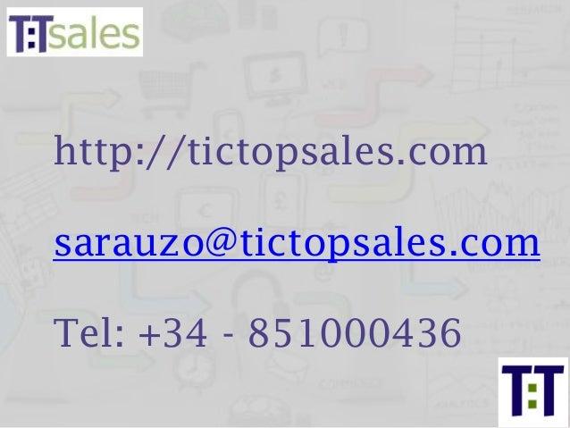 http://tictopsales.com sarauzo@tictopsales.com Tel: +34 - 851000436