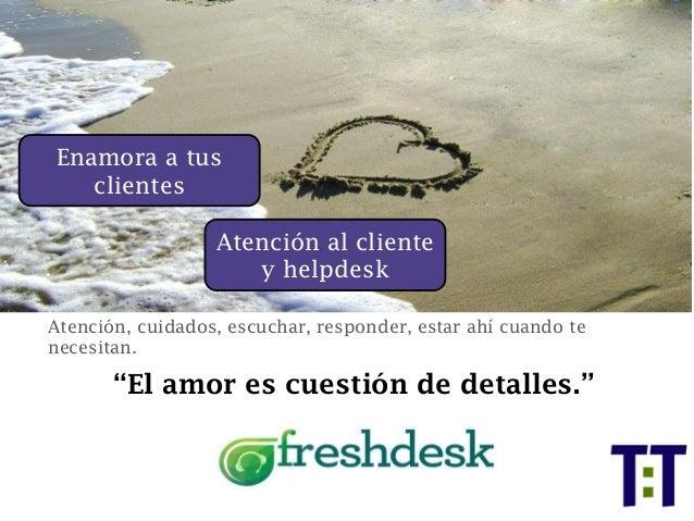 """Enamora a tus clientes Atención, cuidados, escuchar, responder, estar ahí cuando te necesitan. """"El amor es cuestión de det..."""