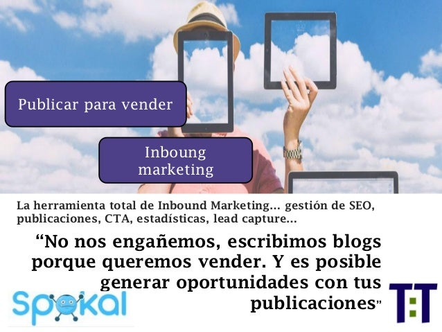 Publicar para vender La herramienta total de Inbound Marketing… gestión de SEO, publicaciones, CTA, estadísticas, lead cap...